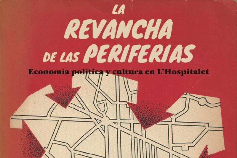 La revenja de les periferies: Economia política i cultura a L'Hospitalet