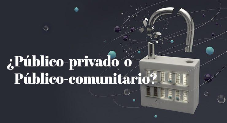 ¿Público-privado o Público-comunitario? Construyendo nuevos circuitos de propiedad colectiva